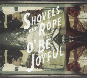 Audio CD Shovels & Rope. O' Be Joyful