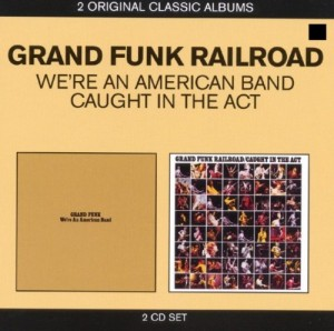 Audio CD Grand Funk Railroad. We're An American Band, Caught In The Act.