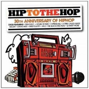 Audio CD Various Artists. Hip To The Hop: 30th Anniversary Of Hip Hop