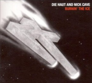 Audio CD Die Haut and Nick Cave. Burnin' the ice