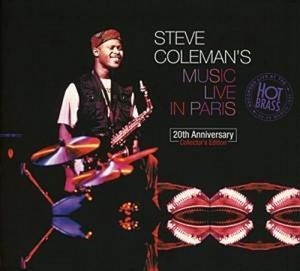 Audio CD Steve Coleman. Steve Coleman'S Live In Paris. Recorded Live At The Hot Brass: 24-29Th March 1995 (20Th Anniversary Collector'S Edition)