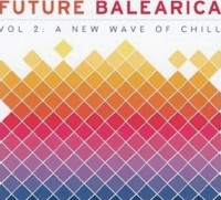 Various Artists. Future Balearica. Vol. 2. A New Wave Of Chill (2 CD)