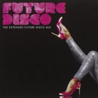Various Artists. Future Disco. The Extended Future Disco Mix (CD)