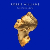 Robbie Williams. Take The Crown (CD)