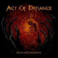 Act Of Defiance (ex-Megadeth). Birth And The Burial (Reserved Copy) (CD)
