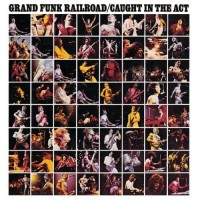 Grand Funk Railroad. Caught In The Act (CD)