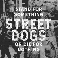 LP Street Dogs. Stand For Something Or Die For Nothing (LP)