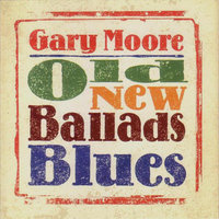 Gary Moore. Old New Ballads Blues (CD)