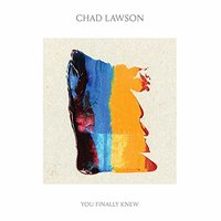LP Chad Lawson. You Finally Knew (LP)