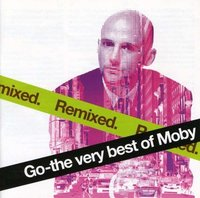 Moby. Go - The Very Best Of Moby. Remixed (CD)