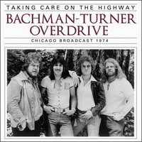 Bachman-Turner Overdrive. Taking Care On