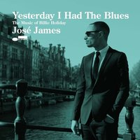 LP Jose James. Yesterday I Had The Blues. The Music Of Billie Holiday (LP)