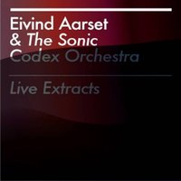 Audio CD Eivind Aarset & The Sonic Codex Orchestra. Live Extracts