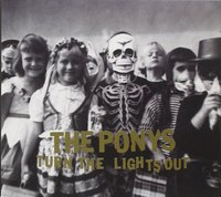 The Ponys. Turn the lights out (CD)
