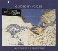 Guided By Voices. Half smiles of the decomposed (CD)