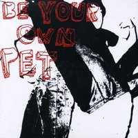 Be Your Own Pet. Be your own pet (CD)
