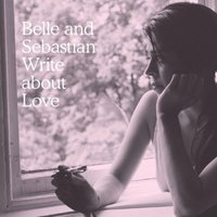 Belle & Sebastian. Write About Love (CD)