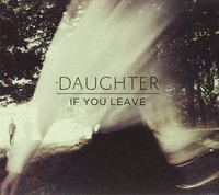 Daughter. If You Leave (CD)