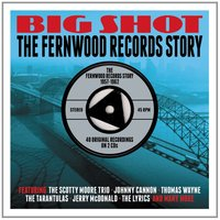 Various Artists. Big Shot: The Fernwood Records Story 1957-1962 (2 CD)