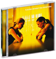 Placebo. Without You I'm Nothing (CD)