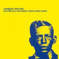LP Charley Patton. Electrically Recorded: Moon Going Down (LP)