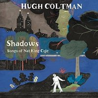 Audio CD Hugh Coltman. Shadows Songs Of Nat King Cole