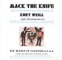 The Sextet of Orchestra. Mack the Knife and Other Berlin Theatre Songs of Kurt Weill (CD)