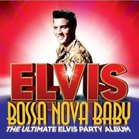 Audio CD Elvis Presley. Bossa Nova Baby (The Ultimate Elvis Party Album)