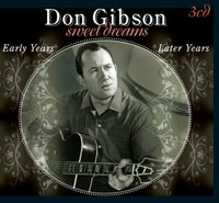 Don Gibson. Sweet Dreams. Early Years, Later Years (3 CD)
