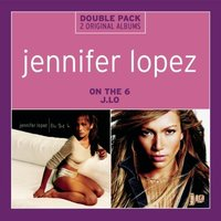 Jennifer Lopez. On The 6. J. Lo (2 CD)