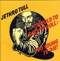 Jethro Tull. Too old to rock'n'roll: too young to die (CD)