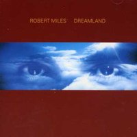 Robert Miles. Dreamland Incl. One And One (CD)