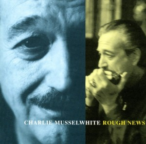 Audio CD Charlie Musselwhite. Rough News
