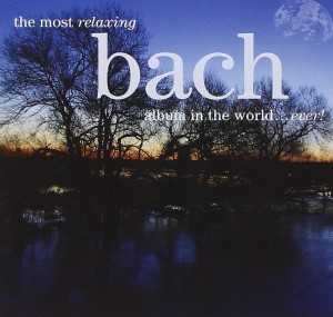 Audio CD Various Artists. The Most Relaxing Bach Album In The World... Ever!