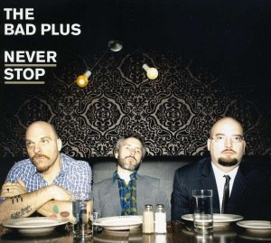 DVD + Audio CD The Bad Plus. Never Stop (Deluxe)