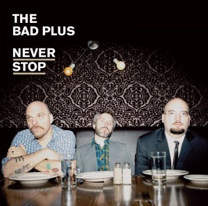 Audio CD The Bad Plus. Never Stop