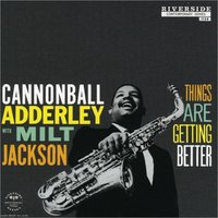 Cannonball Adderley & Milt Jackson: Things Are Getting Better (LP)