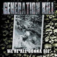 Audio CD Generation Kill. We're All Gonna Die