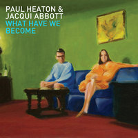 LP Paul Heaton, Jacqui Abbott. What Have We Become (LP)
