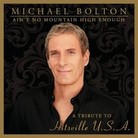 Michael Bolton. Ain't no mountain high enough. A tribute to hitsville U.S.A (2 CD)