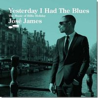 Audio CD James Jose. Yesterday I Had The Blues: The Music Of Billie Holiday