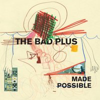 Audio CD The Bad Plus. Made Possible