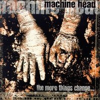 Machine Head. The More Things Change... (CD)