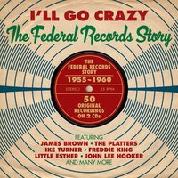 Audio CD Various Artists. I'll Go Crazy: The Federal Records Story 1955-1960