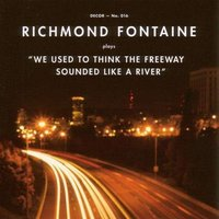 LP Richmond Fontaine. We used to think the freeway sounded like a river (LP)